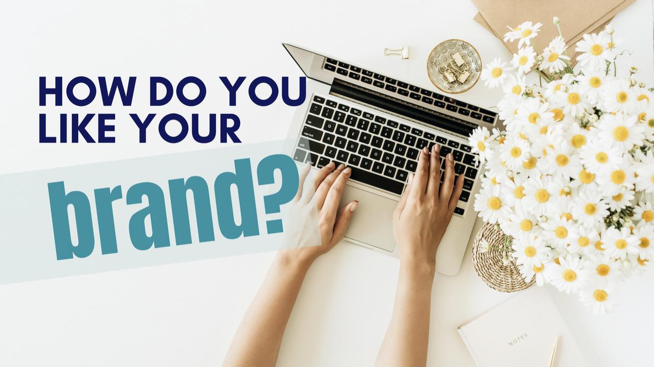 How do you like your brand?